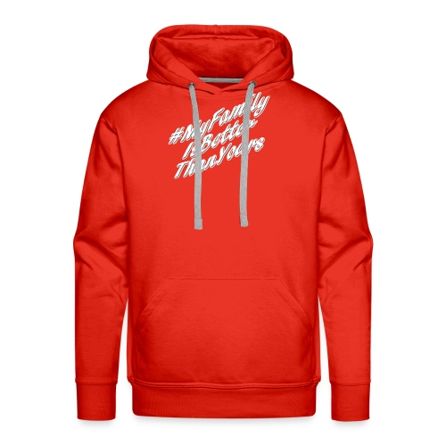 # My Family Is Better Than Yours (White Text) - Men's Premium Hoodie