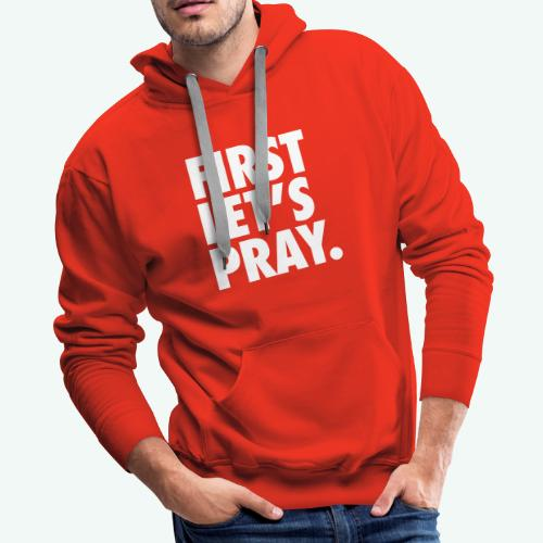 FIRST LET S PRAY - Men's Premium Hoodie