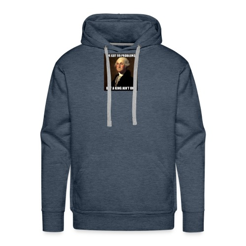 ive got 99 problems but a king aint one - Men's Premium Hoodie