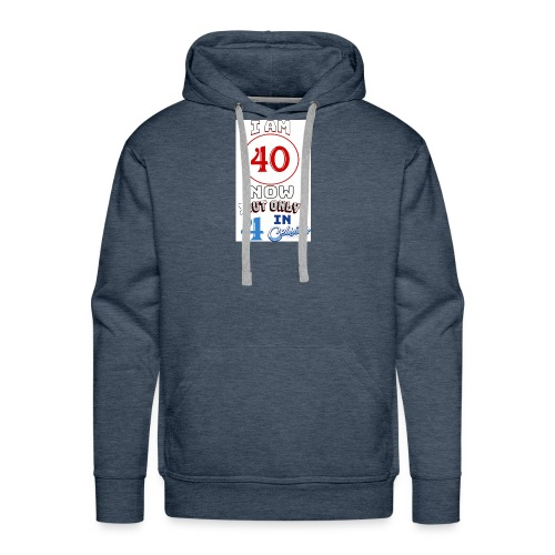 Yea I'm 40 but..... - Men's Premium Hoodie