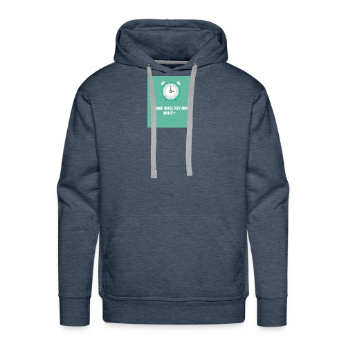 Time will fly not wait is a inspiring message - Men's Premium Hoodie