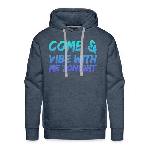 Come amd vibe with me tonight - Men's Premium Hoodie
