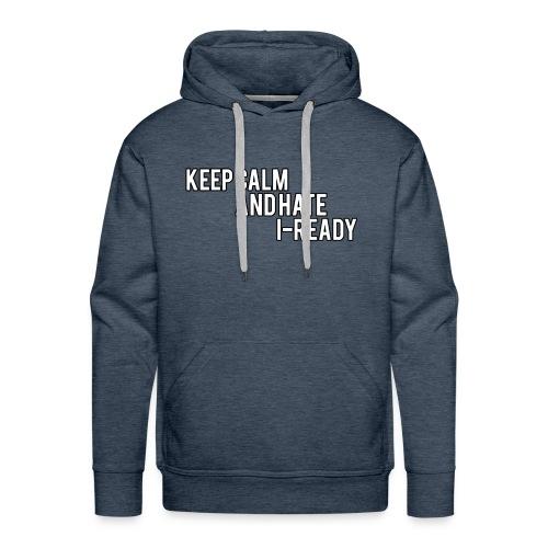 KEEP CALM AND HATE I-READY - Men's Premium Hoodie