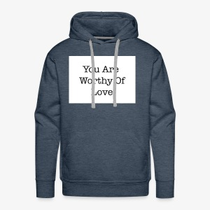You Are Worthy Of Love - Men's Premium Hoodie