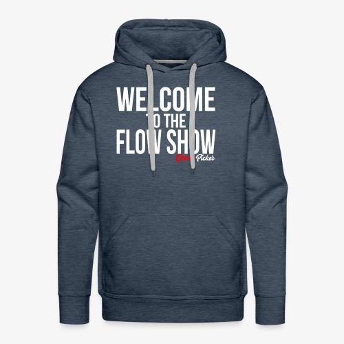 Welcome To The Flow Show - Men's Premium Hoodie