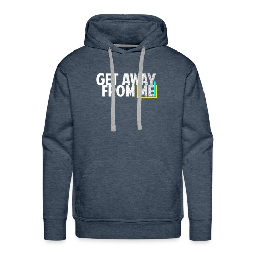 Get Away From Me Tshirts and stuff - Men's Premium Hoodie