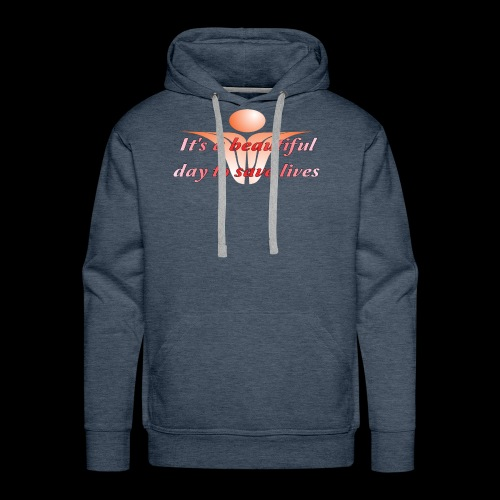 006b It's a beautiful day to save lives - Men's Premium Hoodie