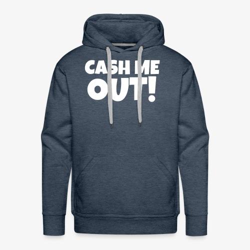 Cash Me Out! (White) - Men's Premium Hoodie