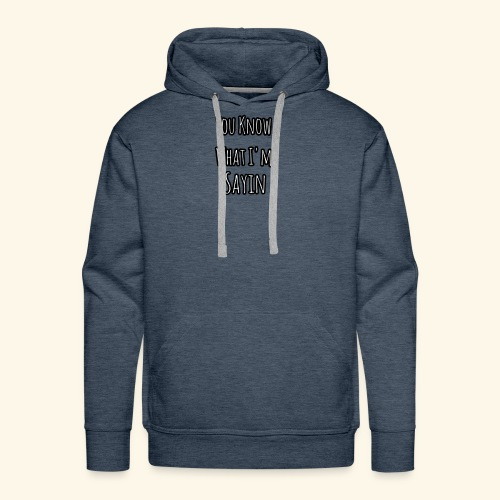 You Know What I'm Sayin - Men's Premium Hoodie