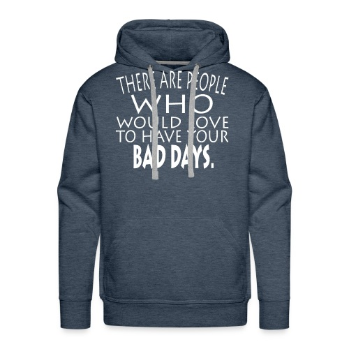 WOULD LOVE BAD DAYS SHIRTS - Men's Premium Hoodie