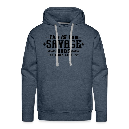 The Ultimate Gift for Savage Dads - Men's Premium Hoodie
