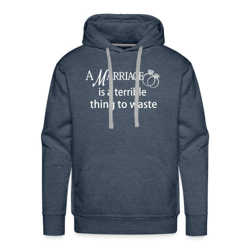 Marriage is a Terrible Thing to Waste - Men's Premium Hoodie