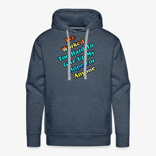 Worked Too Hard To Give Up My Hope - Men's Premium Hoodie