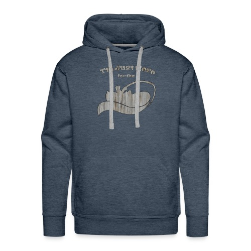 I m just here for the fishing - Men's Premium Hoodie