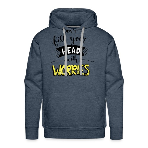Don't fill your head with worries - Men's Premium Hoodie