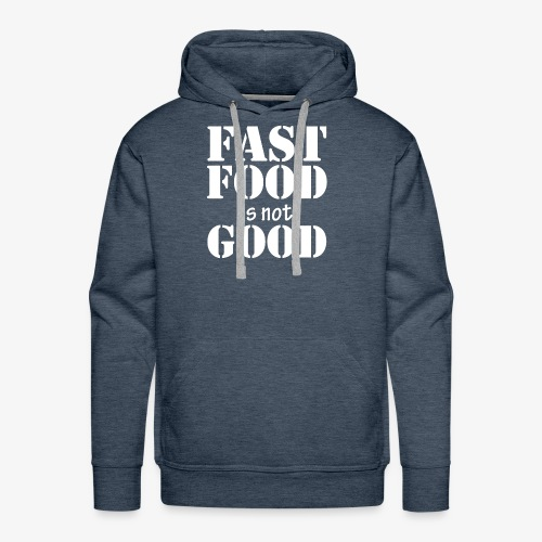 FAST FOOD IS NOT GOOD - Men's Premium Hoodie