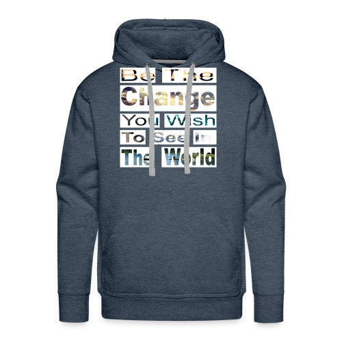 Be the change you wish to see - Men's Premium Hoodie