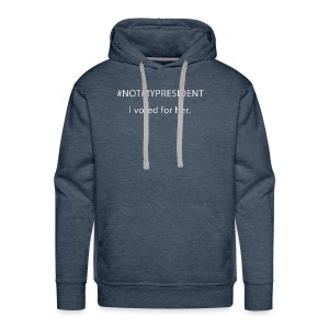 #NOTMYPRESIDENT - I voted for her. - Men's Premium Hoodie