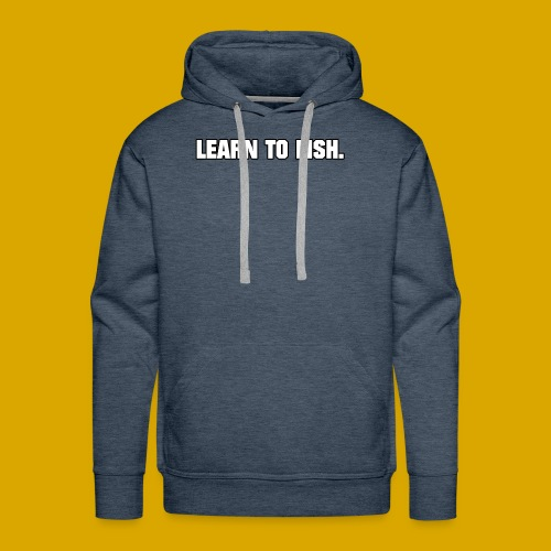 Learn to fish Shirt - Men's Premium Hoodie