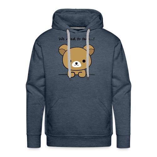 Bear we need to talk - Men's Premium Hoodie