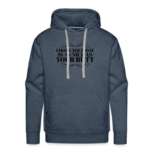 I Hope Your Day Is As Nice As Your Butt - Men's Premium Hoodie
