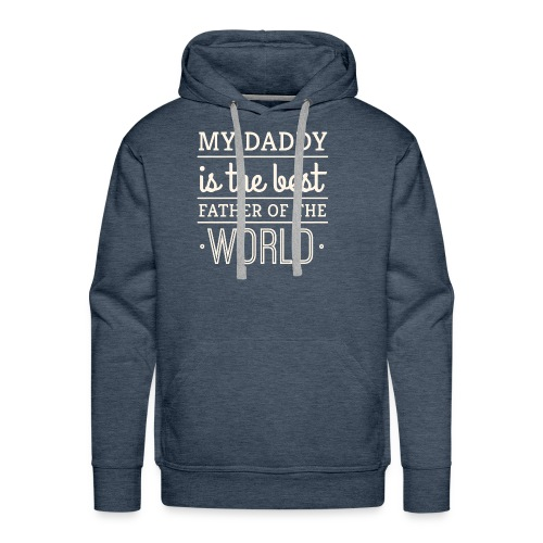 My Daddy Is The Best Father Of The World - Men's Premium Hoodie