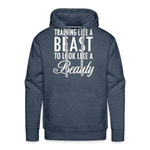 Training Like a Beast to Look Like A Beauty Whit - Men's Premium Hoodie