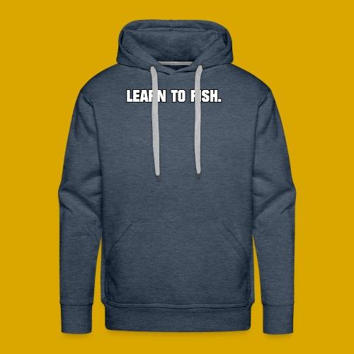 Learn to fish Shirt - Men's Premium Hoodie