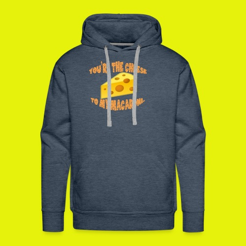 You're the cheese to my macaroni T-shirt Classic - Men's Premium Hoodie
