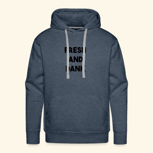 Fresh and Dank - Men's Premium Hoodie