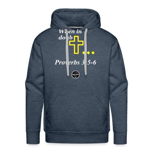 When in doubt... Proverbs 3:5-6 - Men's Premium Hoodie