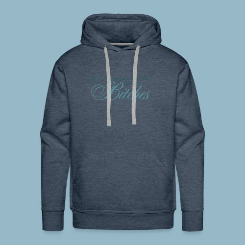 Bring on the Bitches in Teal - Men's Premium Hoodie