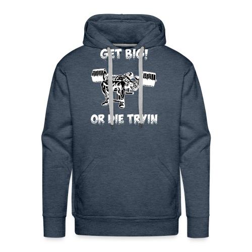 GET BIG OR DIE TRYIN - Men's Premium Hoodie