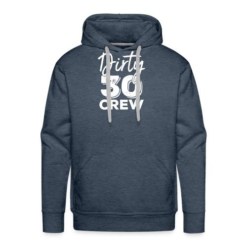Dirty 30 Crew t-shirt 30th Birthday Squad - Men's Premium Hoodie