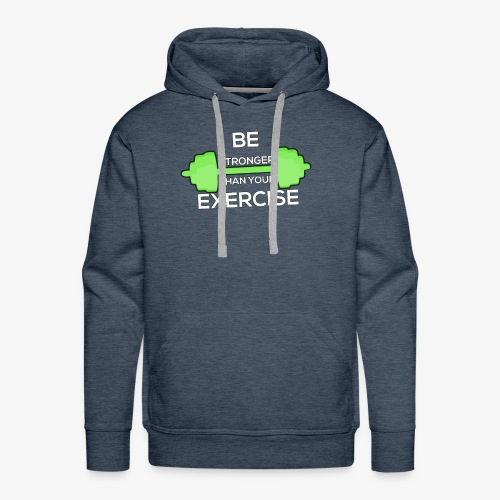 Be Stronger Than Your Exercise T-shirt Gym Workout - Men's Premium Hoodie