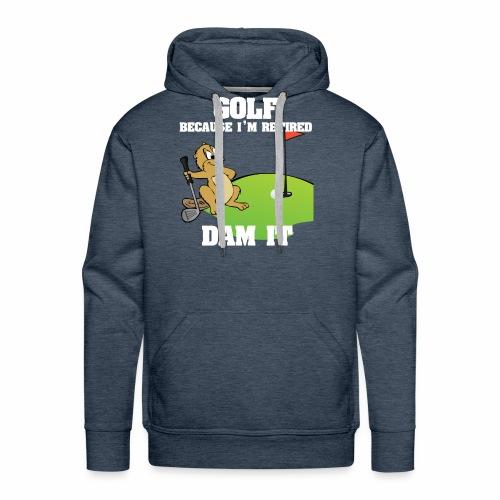 Golf Because I m Retired Dam It - Men's Premium Hoodie