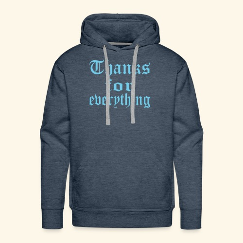 Blue Thanks for everyting - Men's Premium Hoodie