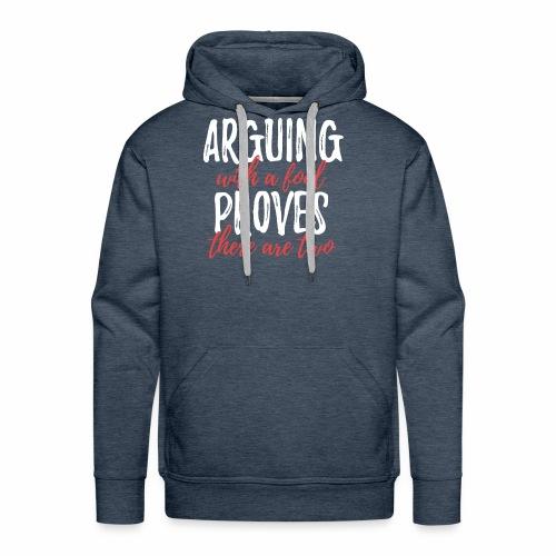 Arguing with a Fool - Men's Premium Hoodie