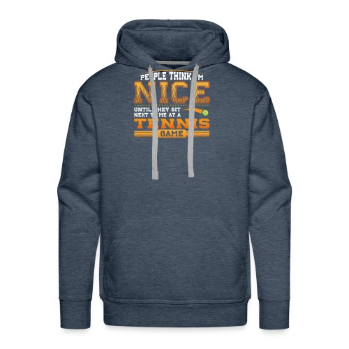 People think I am Nice until they sit next to me at a Tennis Game - Men's Premium Hoodie