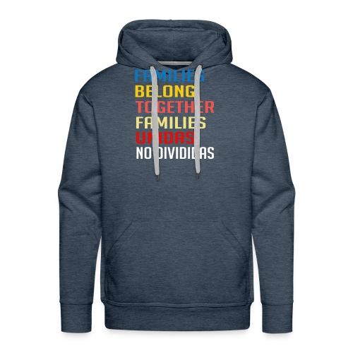 Families Belong Together Familias Unidas No Divid - Men's Premium Hoodie