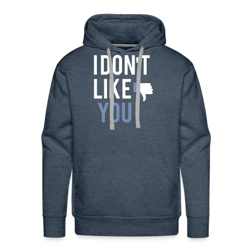 i don t like you - Men's Premium Hoodie