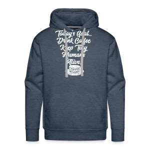 Today's Goal Drink Coffee Keep Tiny Humans Alive - Men's Premium Hoodie
