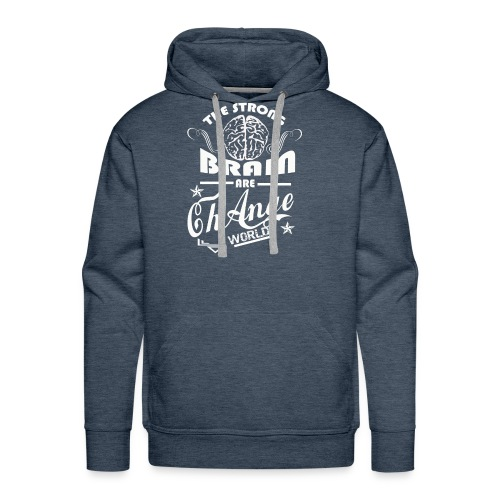 the strong brain can change the world t shirt - Men's Premium Hoodie