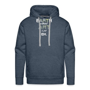 Earth Without Art is Just Eh - Men's Premium Hoodie