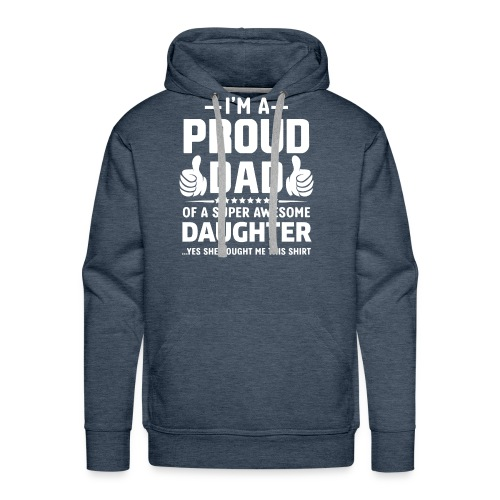 Gift For Dad i am Proud Dad fathers day Gift - Men's Premium Hoodie