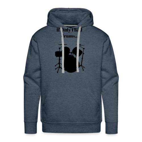 If Only I had drums... - Men's Premium Hoodie
