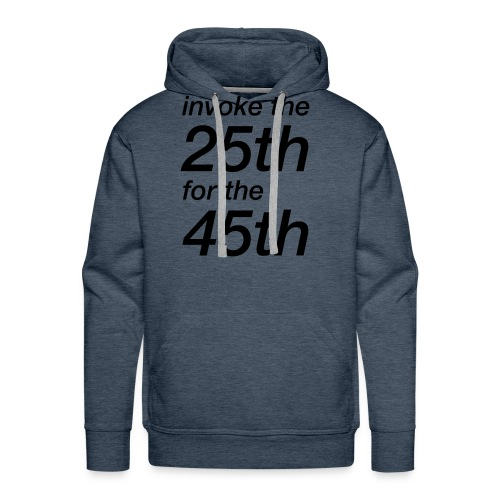 invoke the 25th for the 45th - Men's Premium Hoodie