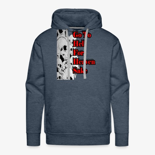 SKULL IS THE LIMIT - Go to hell for heaven sake - Men's Premium Hoodie