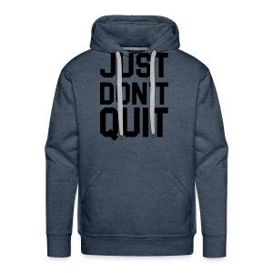 Just don't Quit- Just Do It - Men's Premium Hoodie