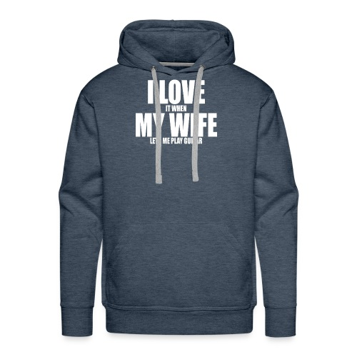 i love it when my wife lets me play guitar - Men's Premium Hoodie